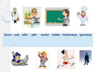 doctor cook seller pilot teacher builder businessman sportsman
