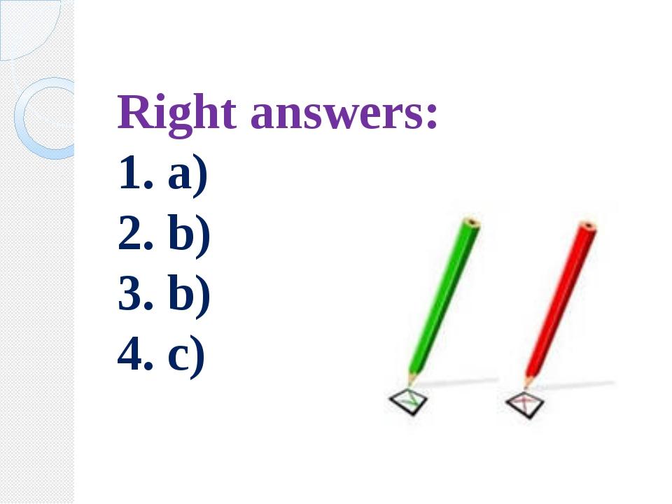 Right answers: 1. a) 2. b) 3. b) 4. c)