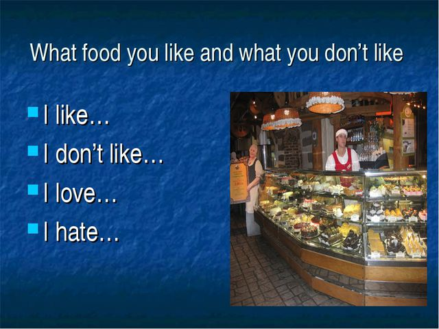 What food you like and what you don't like I like… I don't like… I love… I ha...
