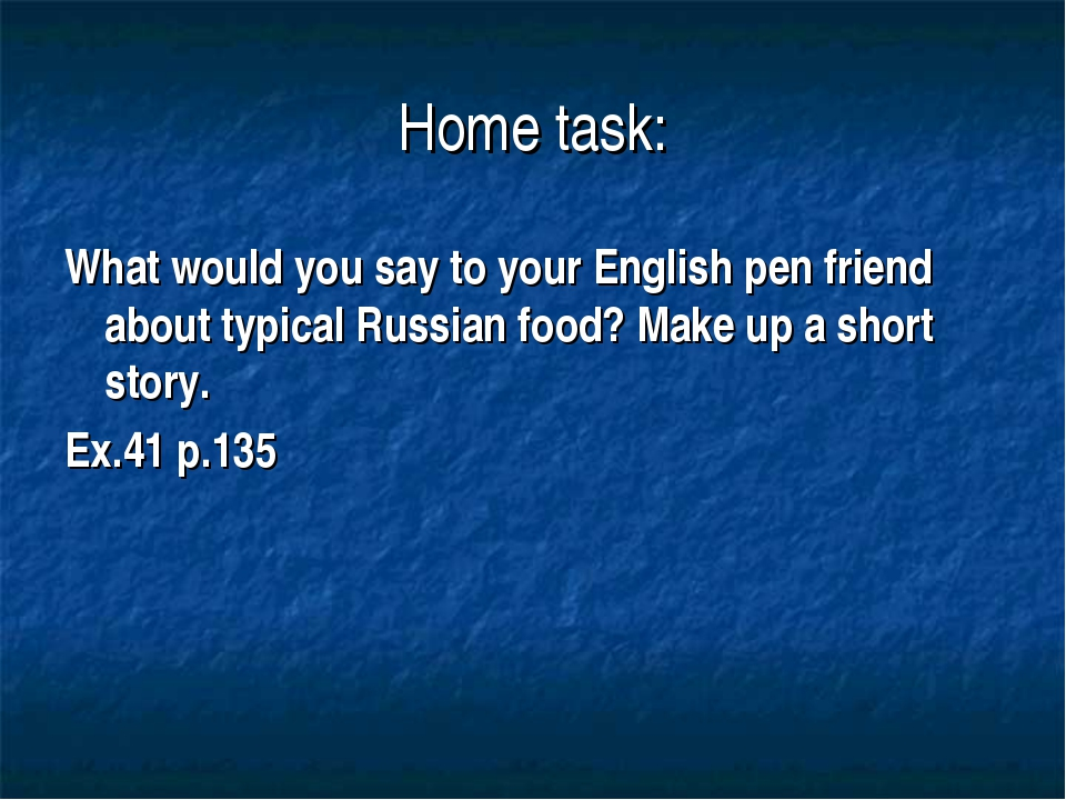 Home task: What would you say to your English pen friend about typical Russia...