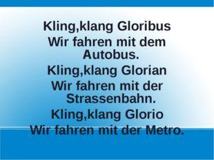 Kling,klang Gloribus Wir fahren mit dem Autobus. Kling,klang Glorian Wir fahr