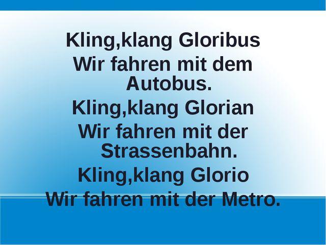 Kling,klang Gloribus Wir fahren mit dem Autobus. Kling,klang Glorian Wir fahr...