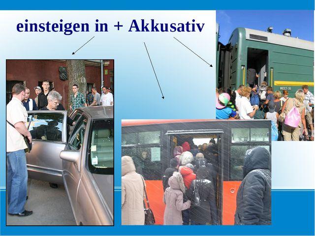 einsteigen in + Akkusativ