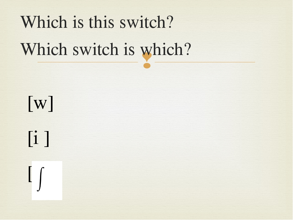 Which is this switch? Which switch is which? [w] [i ] [t ] 