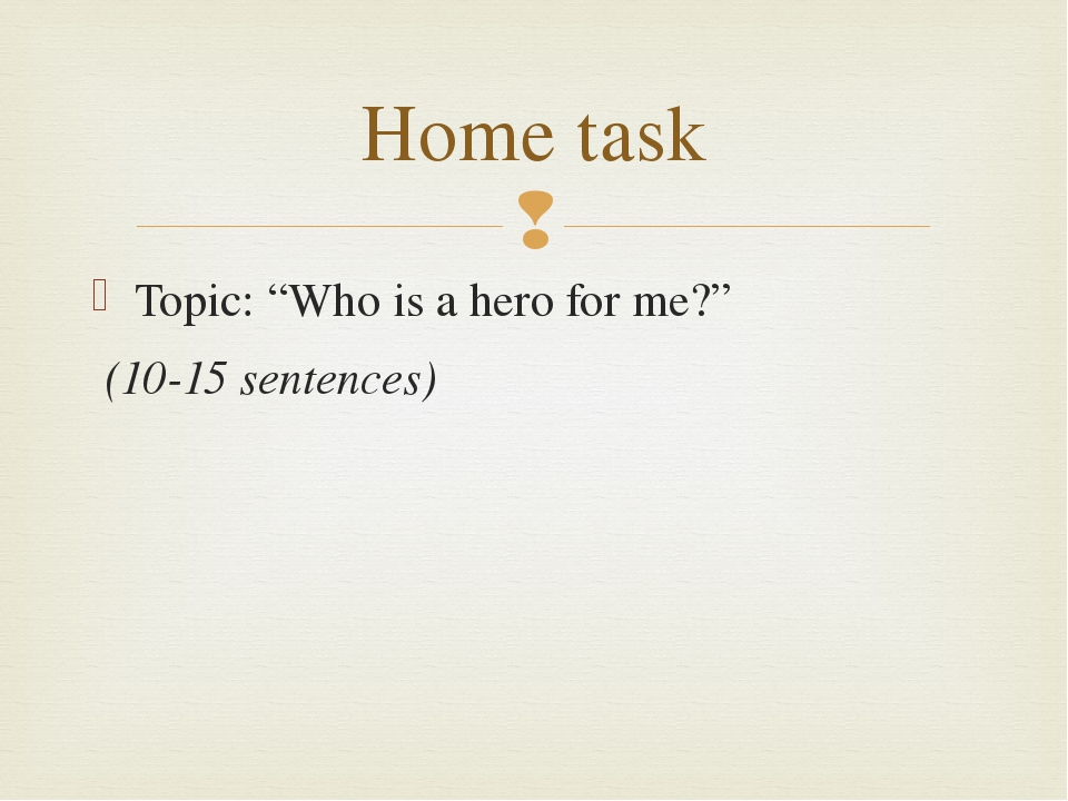 "Topic: ""Who is a hero for me?"" (10-15 sentences) Home task "