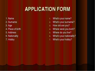 APPLICATION FORM 1. Name 2. Surname 3. Age 4. Place of birth 5. Address 6. Na
