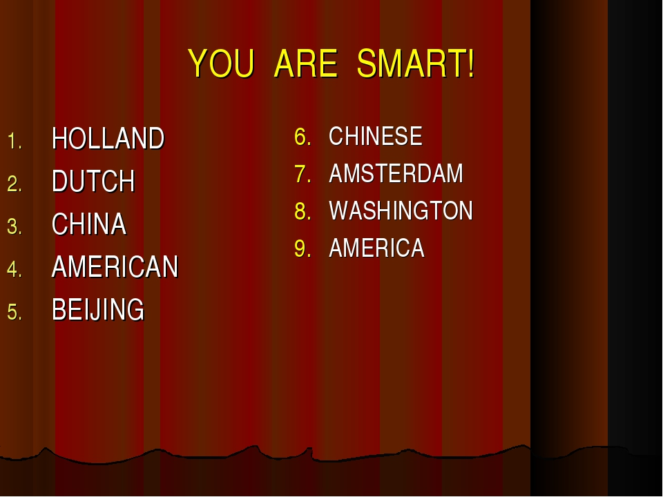YOU ARE SMART! 6. CHINESE 7. AMSTERDAM 8. WASHINGTON 9. AMERICA HOLLAND DUTCH...
