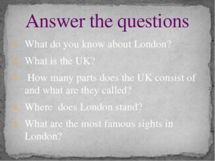 What do you know about London? What is the UK?   How many parts does the UK c