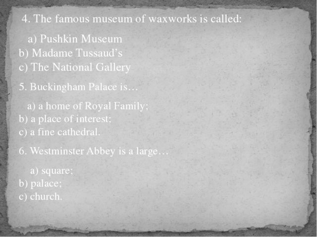 4. The famous museum of waxworks is called: a) Pushkin Museum b) Madame Tuss...