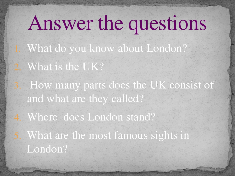 What do you know about London? What is the UK?   How many parts does the UK c...