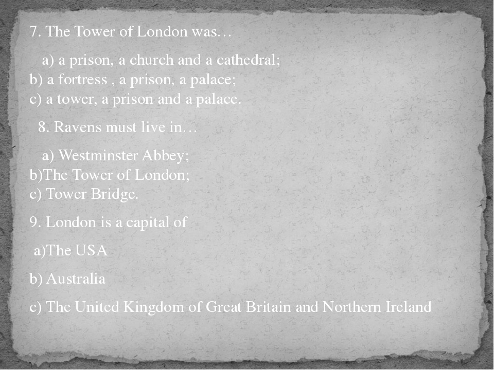 7. The Tower of London was… a) a prison, a church and a cathedral; b) a fortr...