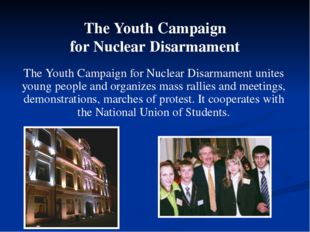 The Youth Campaign for Nuclear Disarmament unites young people and organizes