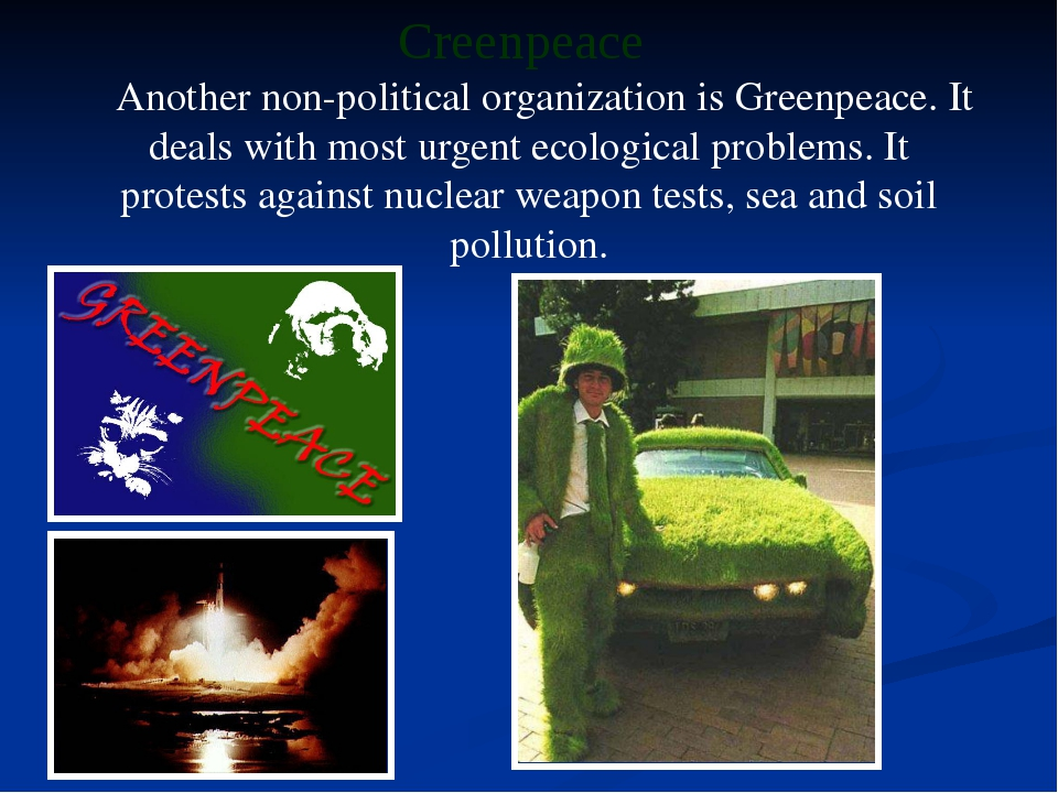 Another non-political organization is Greenpeace. It deals with most urgent...