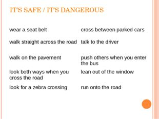 IT'S SAFE / IT'S DANGEROUS wear a seat belt	cross between parked cars walk st