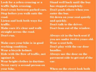 Look for a zebra crossing or a traffic lights crossing. Don't cross between