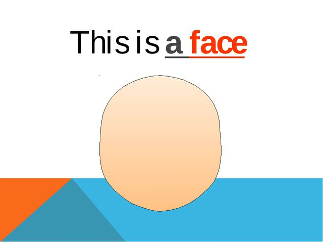 This is a face