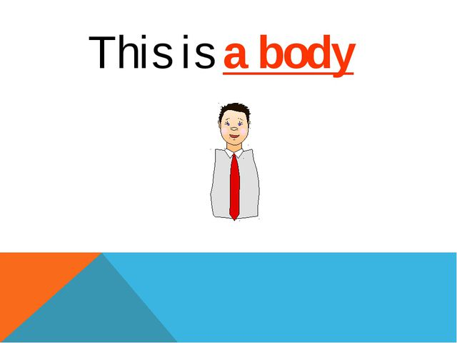 This is a body