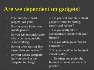 Are we dependent on gadgets? You can't do without gadgets, can you? Do you ra