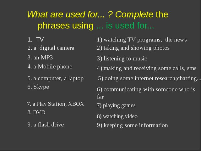 What are used for... ? Complete the phrases using ... is used for... 1) watc...