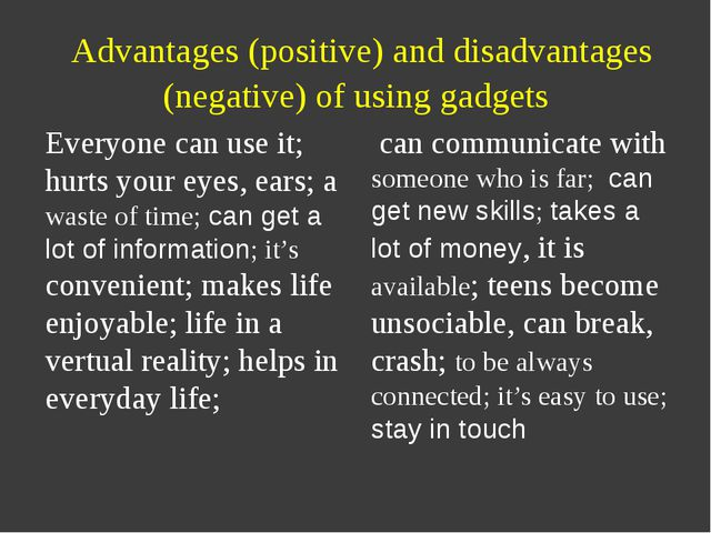 Advantages (positive) and disadvantages (negative) of using gadgets Everyone...