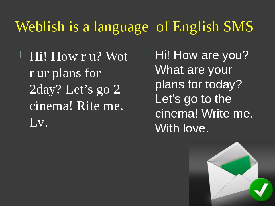 Weblish is a language of English SMS Hi! How r u? Wot r ur plans for 2day? Le...