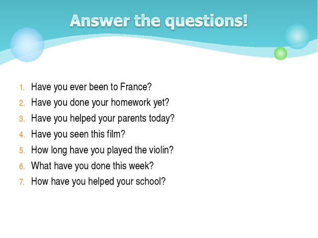 Have you ever been to France? Have you done your homework yet? Have you help...