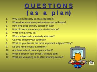 Q U E S T I O N S ( a s a p l a n) Why is it necessary to have education? Whe