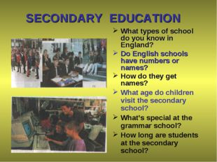 SECONDARY EDUCATION	 			 What types of school do you know in England? Do Eng