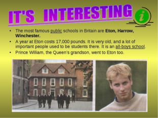 The most famous public schools in Britain are Eton, Harrow, Winchester. A yea