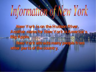 New York is on the Hudson River. Another name for New York is America's Bi