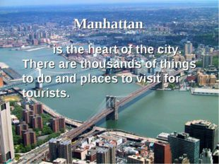 Manhattan is the heart of the city. There are thousands of things to do and p