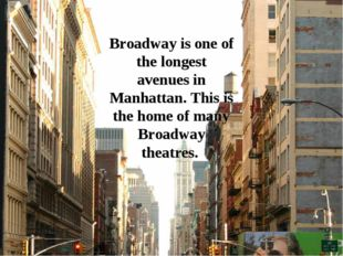 Broadway is one of the longest avenues in Manhattan. This is the home of many