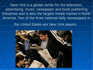 New York is a global center for the television, advertising, music, newspaper