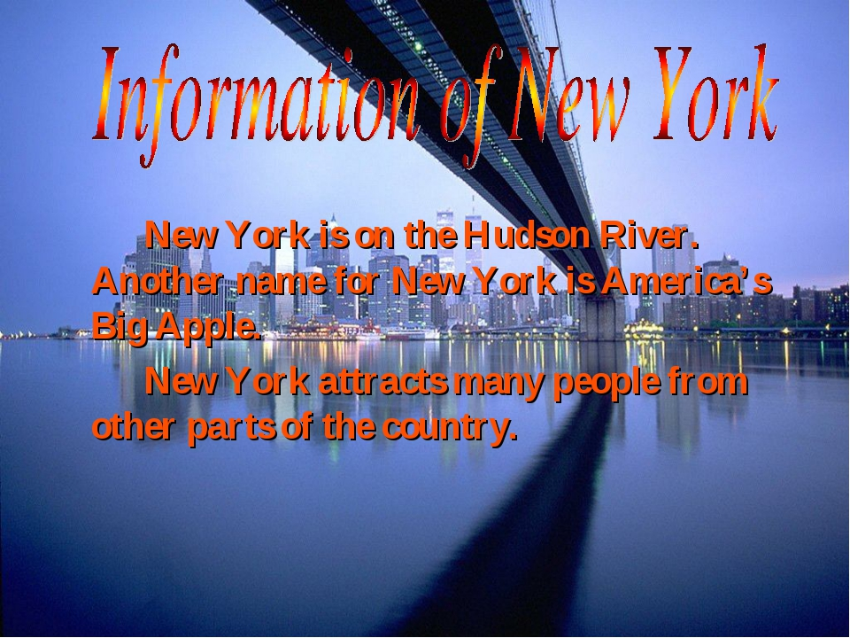 New York is on the Hudson River. Another name for New York is America's Bi...
