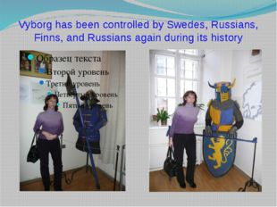 Vyborg has been controlled by Swedes, Russians, Finns, and Russians again dur