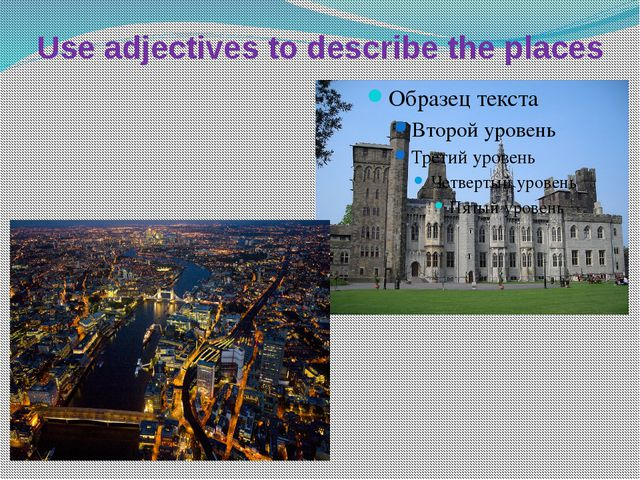 Use adjectives to describe the places