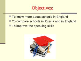 Objectives: To know more about schools in England To compare schools in Russi