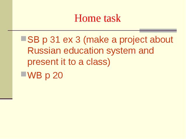 Home task SB p 31 ex 3 (make a project about Russian education system and pre...