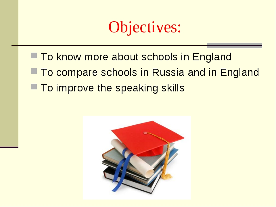 Objectives: To know more about schools in England To compare schools in Russi...