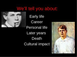 We'll tell you about: Early life Career Personal life Later years Death Cultu