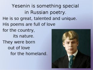 Yesenin is something special in Russian poetry. He is so great, talented and