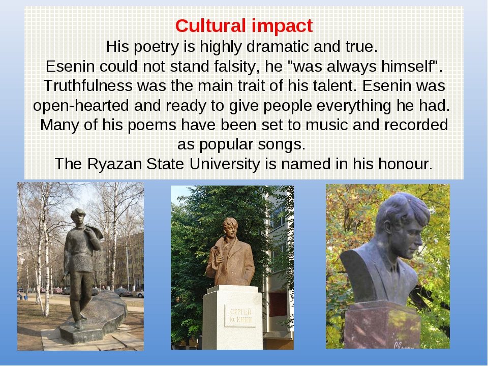 Cultural impact His poetry is highly dramatic and true. Esenin could not stan...