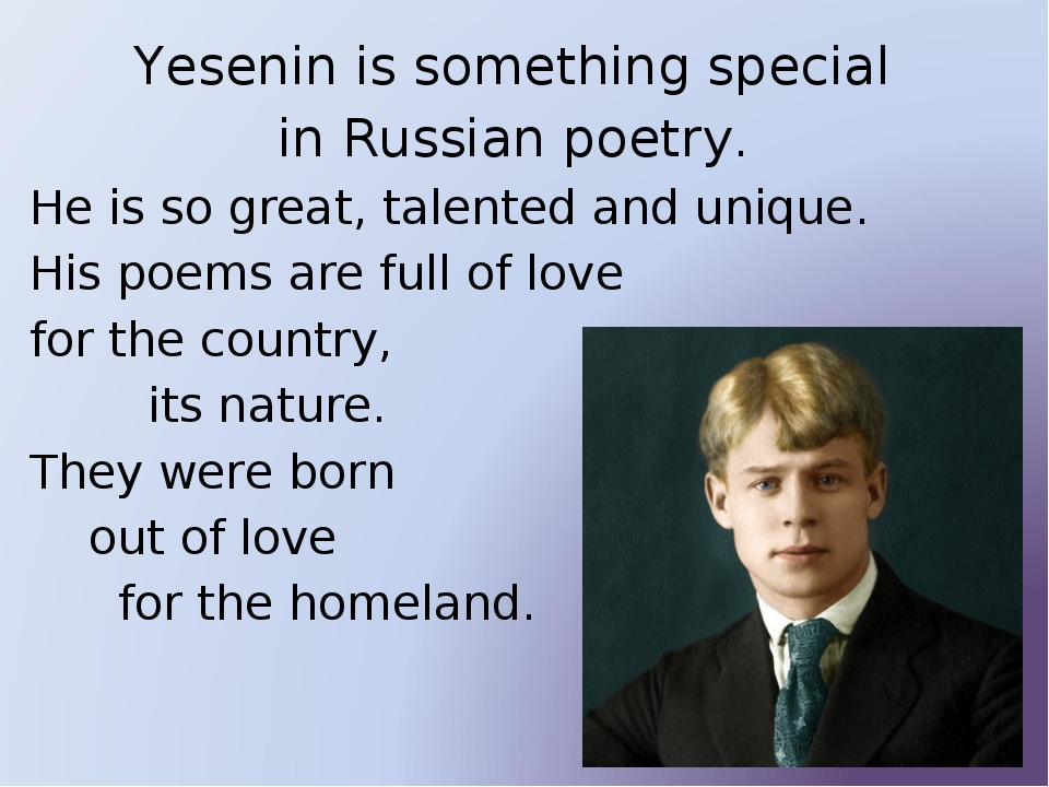 Yesenin is something special in Russian poetry. He is so great, talented and...