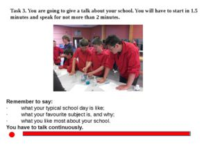 Task 3. You are going to give a talk about your school. You will have to sta