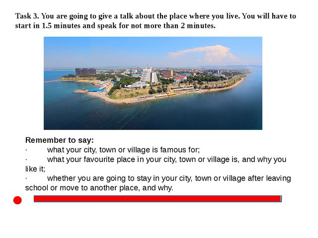 Task 3. You are going to give a talk about the place where you live. You wil...