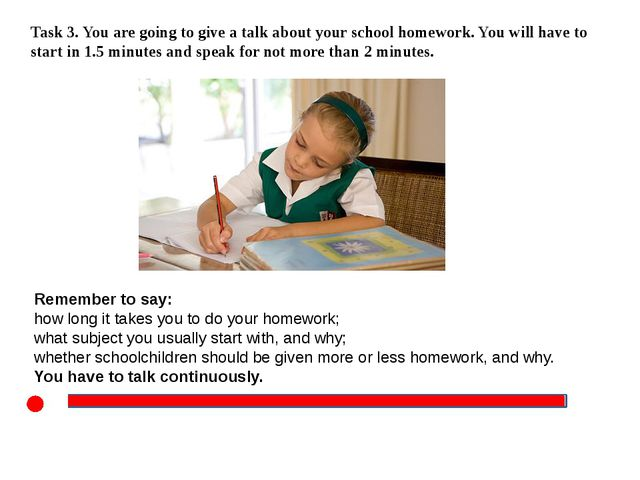 Task 3. You are going to give a talk about your school homework. You will ha...
