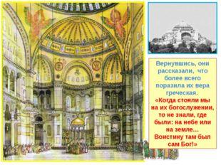 Вернувшись, они рассказали, что более всего поразила их вера греческая. «Когд