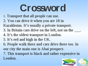 Crossword     1. Transport that all people can use. 2. You can drive it w