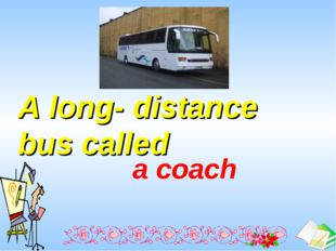 A long- distance bus called  a coach Ашық сабақтар