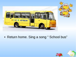 """Return home. Sing a song """" School bus"""" Ашық сабақтар"""